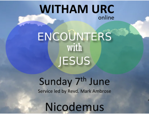 Witham URC service for Sunday 7th June. Encounters with Jesus – Nicodemus.